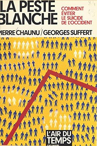La peste blanche : comment éviter le suicide de l'Occident: Comment éviter le suicide de l'Occident (Air du temps) par Pierre Chaunu