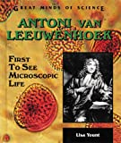 Antoni Van Leeuwenhoek: First to See Microscopic Life