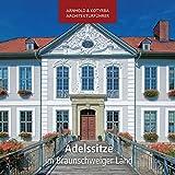 Adelssitze im Braunschweiger Land (Arnhold & Kotyrba Architekturführer)