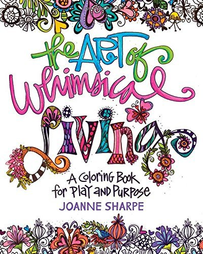 The Art of Whimsical Living: A Coloring Book for Play and Purpose by Joanne Sharpe (2016-12-05)