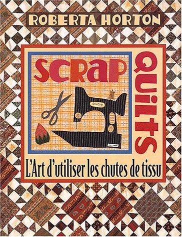 Scrap quilts. L'art d'utiliser les chutes de tissus par Horton Reberta