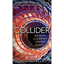 Collider: The Search for the World's Smallest Particles by Paul Halpern (2009-07-28)