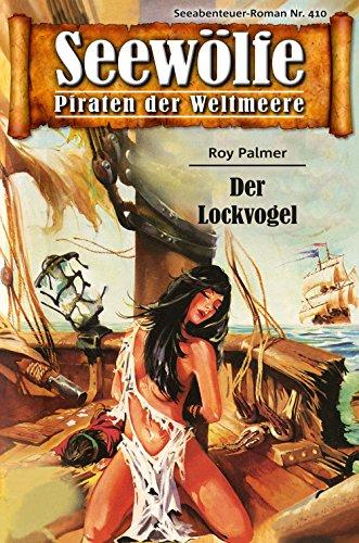 Seewölfe - Piraten der Weltmeere 410: Der Lockvogel (Deutsch Farbstifte,)