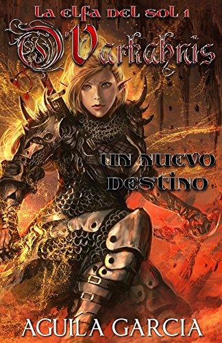 O´Varkahnis - La elfa del sol 1: Un nuevo destino por Alejandro Aguila Garcia