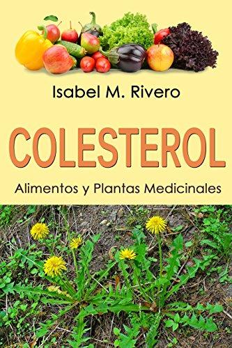 COLESTEROL. Alimentos y Plantas Medicinales: (2ª edición). Conoce TODO sobre el colesterol, y aprende cómo reducirlo con la alimentación, con zumos y con ... medicinales más efectivas. par Isabel M.  Rivero