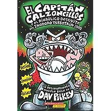 El Capitán Calzoncillos Y El Diabólico Desquite del Inodoro Turbotrón 2000 (Captain Underpants #11): (spanish Language Edition of Captain Underpants a (El Capitan Calzoncillos / Captain Underpants)