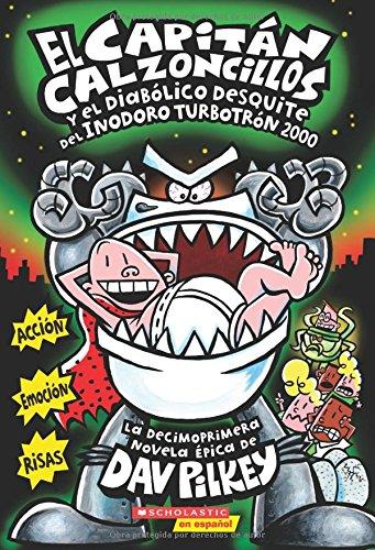 El Capitán Calzoncillos Y El Diabólico Desquite del Inodoro Turbotrón 2000 (Captain Underpants #11): (spanish Language Edition of Captain Underpants a (El Capitan Calzoncillos / Captain Underpants) por Dav Pilkey