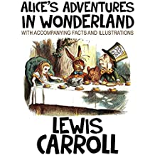 Alice's Adventures in Wonderland (With Accompanying Facts and Illustrations). (English Edition)