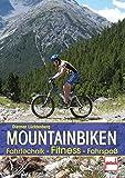 Mountainbiken: Fahrtechnik - Fitness - Fahrspaß