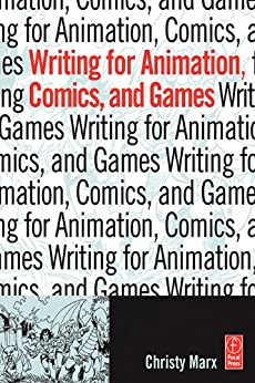 Writing for Animation, Comics, and Games von [Marx, Christy]