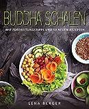 Buddha Schalen: Mit Zubereitungstipps und 50 neuen Rezepten