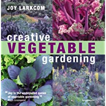 Creative Vegetable Gardening by Joy Larkcom (2008-05-06)