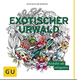 Exotischer Urwald: Ausmalen und entspannen (GU Kreativ Spezial) - Good Wives and Warriors