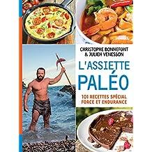 L'Assiette paléo, 101 recettes spécial force et endurance