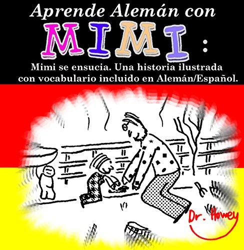 Aprende Alemán con Mimi: Mimi se ensucia. Siete historias ilustradas con vocabulario incluido en Alemán/Español (Mimi es-de nº 4)