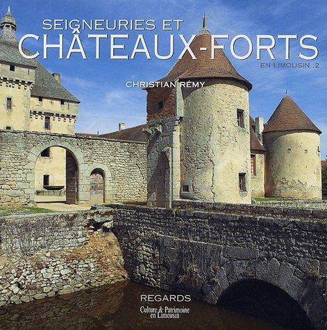 Seigneuries et châteaux forts en Limousin : Tome 2, La naissance du château moderne (XIVe-XVIIe siècles) par Christian Rémy