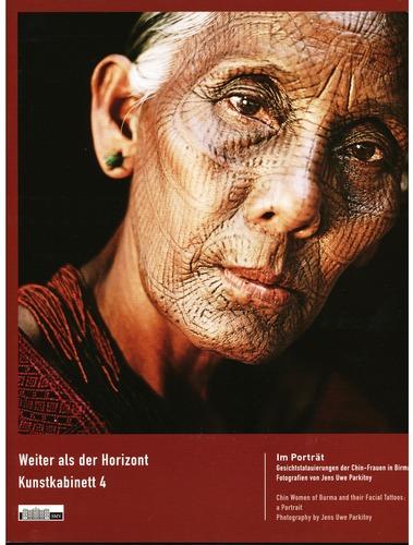 Im Portrait: Gesichtstatauierungen der Chin-Frauen in Birma. (Kunstkabinett)