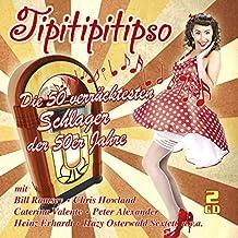 Tipitipitipso - Die 50 verrücktesten Schlager der 50er Jahre