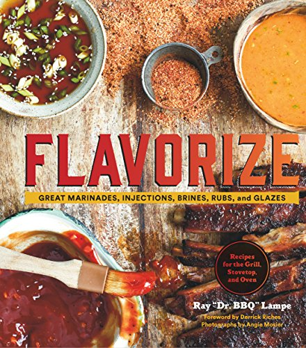 Flavorize: Great Marinades, Injections, Brines, Rubs, and Glazes (English Edition)