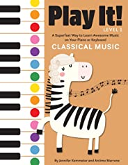 Play It! Classical Music: A Superfast Way to Learn Awesome Songs on Your Piano or Keyboard
