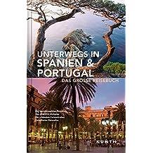 Unterwegs in Spanien & Portugal: Das große Reisebuch (KUNTH Unterwegs in ... / Das grosse Reisebuch)