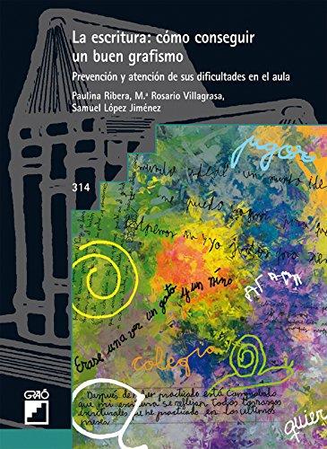 Escritura: Cómo Conseguir Un Buen Grafismo, La. Prevención Y Atención De Sus Dif: 314 (Grao - Castellano) por Aa.Vv.