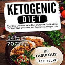 Ketogenic Diet: The Only Ultimate Keto Diet Blueprint for Beginner to Start Your Effortless and Permanent Weight Loss
