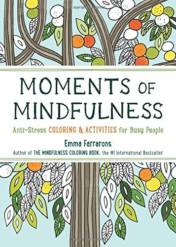 Moments of Mindfulness: Anti-Stress Coloring & Activities for Busy People (The Mindfulness Coloring Series) by Emma Farrarons (2016-10-25)