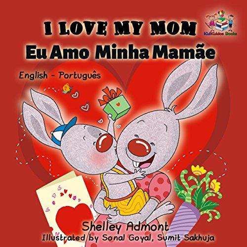 I Love My Mom Eu Amo  Minha Mamãe (English Portuguese Bilingual Collection) (Portuguese Edition)
