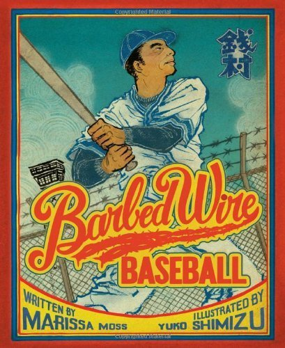 Barbed Wire Baseball: How One Man Brought Hope to the Japanese Internment Camps of WWII by Moss, Marissa (2013) Hardcover