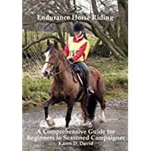 Endurance Horse Riding: A Comprehensive Guide for Beginner to Seasoned Campaigner (English Edition)