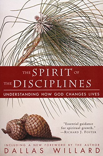 The Spirit of the Disciplines - Reissue: Understanding How God Changes Lives por Dallas Willard