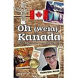 Oh (weia) Kanada: Mein Abenteuer vom Auswandern