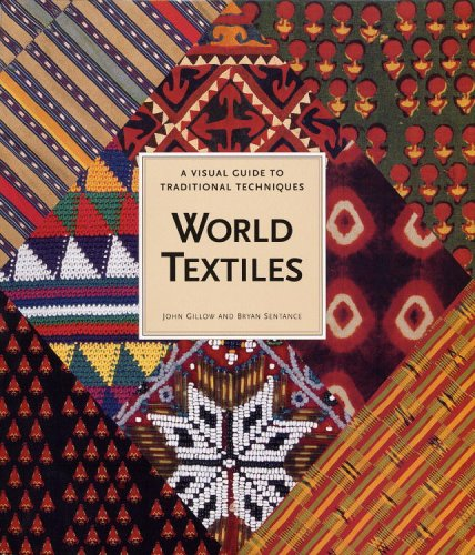 World Textiles: A Visual Guide to Traditional Techniques par John Gillow, Bria Sentance, Bryan Sentance