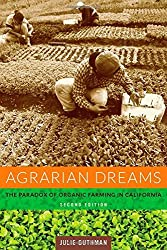 Agrarian Dreams: The Paradox of Organic Farming in California (California Studies in Critical Human Geography) by Julie Guthman (2014-07-11)