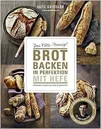 Brot backen in Perfektion: Vollendete Ergebnisse statt: Lutz Geißler, Hubertus Schüler (Fotos)
