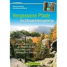 Wanderführer Elbsandsteingebirge: 31 Touren abseits des Trubels in der Sächsischen und Böhmischen Schweiz. Wandern auf vergessenen Pfaden im Nationalpark Elbsandsteingebirge (Erlebnis Wandern)