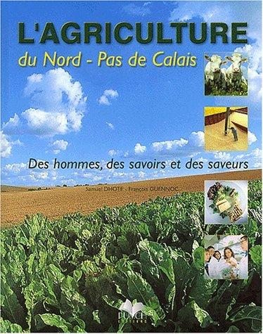 L'agriculture du Nord-Pas de Calais. Des hommes, des savoirs et des saveurs