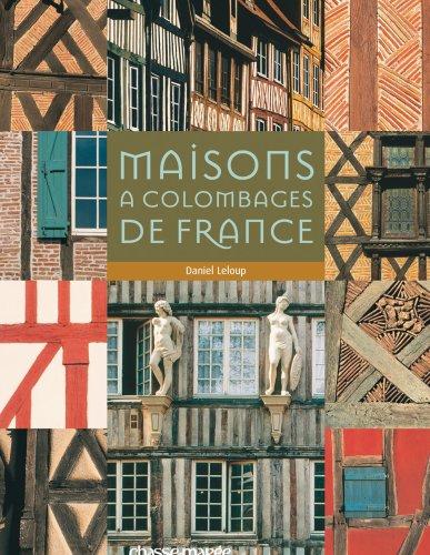 Maisons à colombage de France par Daniel Leloup