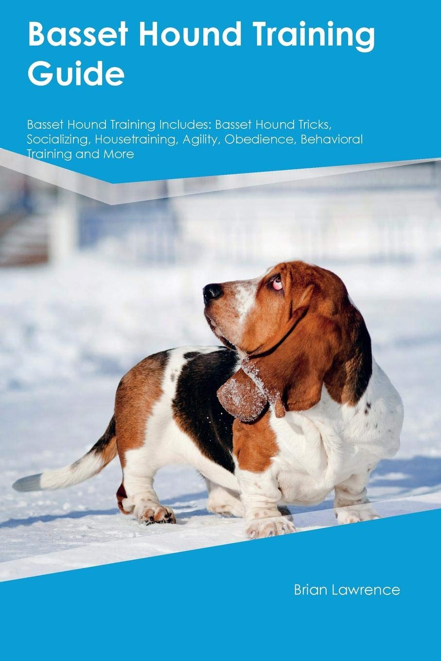 Basset Hound Training Guide Basset Hound Training Includes: Basset Hound Tricks, Socializing, Housetraining, Agility, Obedience, Behavioral Training and More