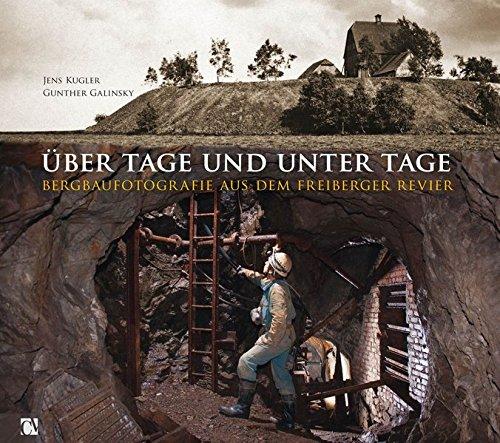 Ãœber Tage und unter Tage: Bergbaufotografie aus dem Freiberger Revier
