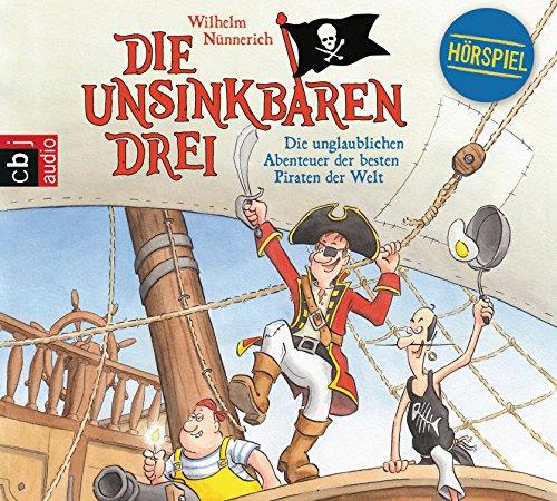 Die unsinkbaren Drei - Die unglaublichen Abenteuer der besten Piraten der Welt (Wilhelm Nünnerich) WDR / cbj Audio 2017
