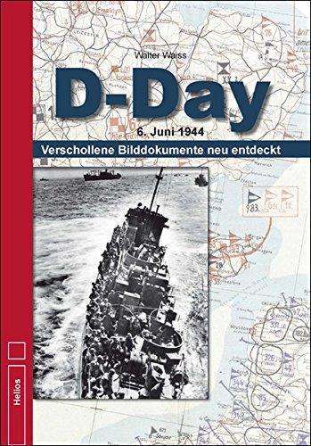 D-Day: 6. Juni 1944 - Verschollene Bilddokumente neu entdeckt