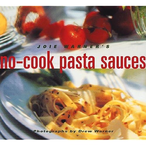 No Cook Pasta Sauces (Pier 1 pb*OSI [Taschenbuch] by Warner, Joie