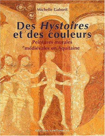 Des Hystoires et des couleurs : Peintures murales médiévales en Aquitaine (XIIIe et XIVe siècles) par Michelle Gaborit