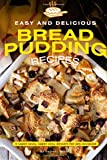Easy and Delicious Bread Pudding Recipes: A super tasty, super easy dessert for any occasion