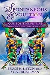Spontaneous Evolution: Our Positive Future (and a Way to Get There from Here) by Bruce H. Lipton Ph.D. Ph.D. (2009-09-15)