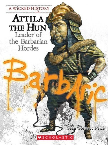 attila-the-hun-leader-of-the-barbarian-hordes-wicked-history-by-sean-stewart-price-2009-03-01