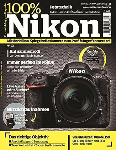 100% Nikon: Mit der Nikon-Spiegelreflexkamera zum Profifotografen werden!