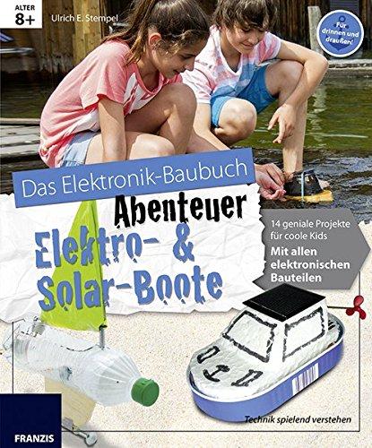 Das große Elektronik-Baubuch Abenteuer Elektro & Solar Boote: 14 spannende Projekte für coole Kids. Mit allen elektronischen Bauteilen.
